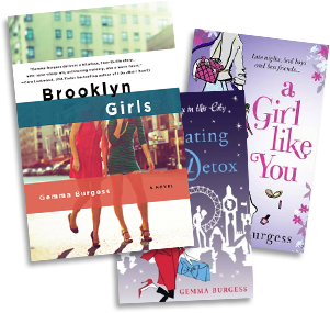 Brooklyn Girls, The Dating Detox and A Girl Like You by Gemma Burgess